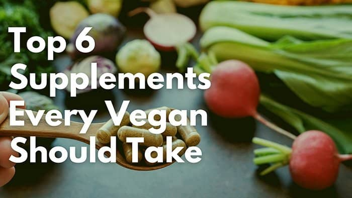 Top 6 Supplements Every Vegan Should Take